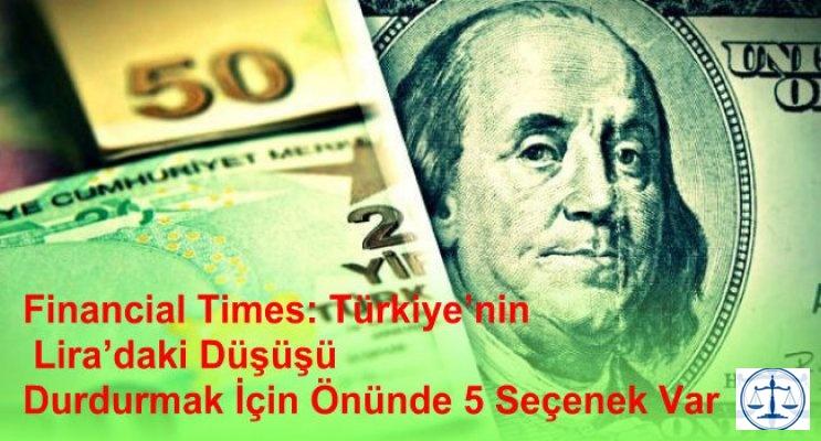 Financial Times: Türkiye'nin Lira'daki Düşüşü Durdurmak İçin Önünde 5 Seçenek Var