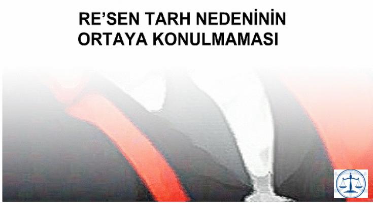 RE'SEN TARH NEDENİNİN ORTAYA KONULMAMASI
