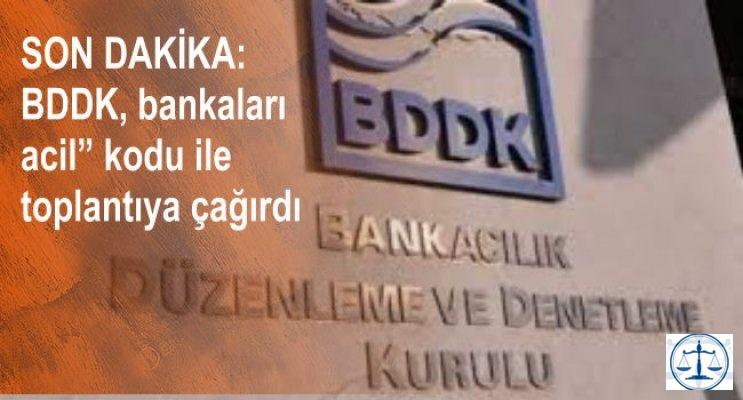 """SON DAKİKA:  BDDK, bankaları """"acil"""" kodu ile İstanbul'da toplantıya çağırdı"""