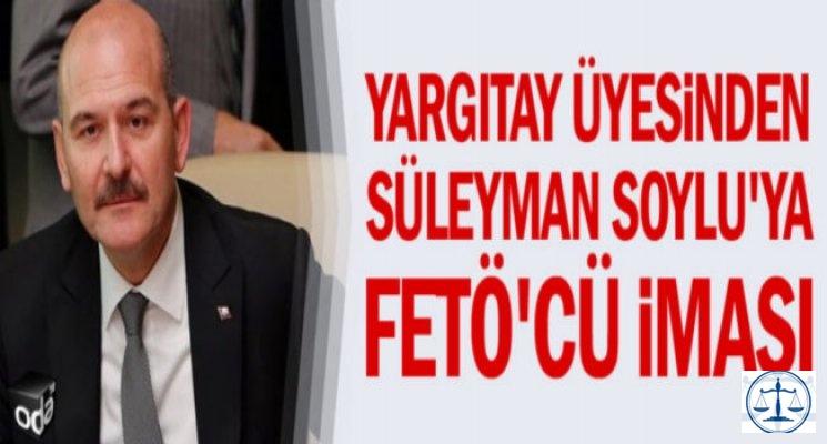 Yargıtay üyesinden Süleyman Soylu'ya FETÖ'cü iması