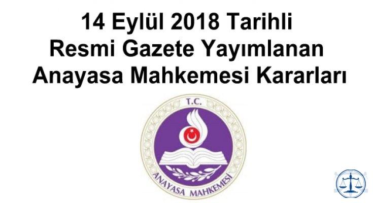 14 Eylül 2018 Tarihli Resmi Gazete Yayımlanan Anayasa Mahkemesi Kararları