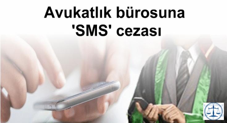 Avukatlık bürosuna 'SMS' cezası