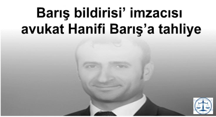 Barış bildirisi' imzacısı avukat Hanifi Barış'a tahliye