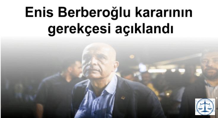 Enis Berberoğlu kararının gerekçesi açıklandı