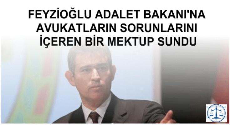 FEYZİOĞLU ADALET BAKANI'NA AVUKATLARIN SORUNLARINI İÇEREN BİR MEKTUP SUNDU