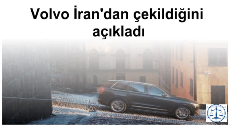 Volvo İran'dan çekildiğini açıkladı