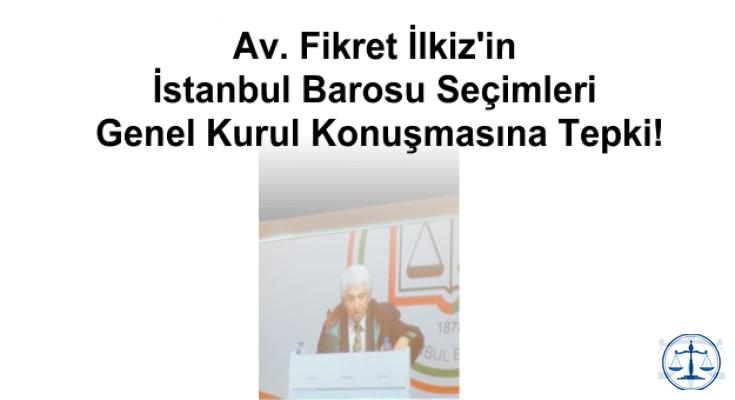 Av. Fikret İlkiz'in İstanbul Barosu Seçimleri Genel Kurul Konuşmasına Tepki!