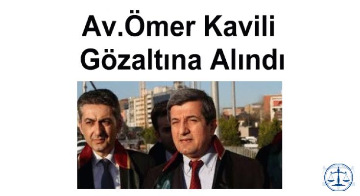 Av.Ömer Kavili Gözaltına Alındı