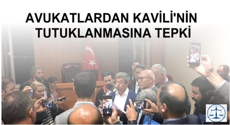 AVUKATLARDAN KAVİLİ'NİN TUTUKLANMASINA TEPKİ