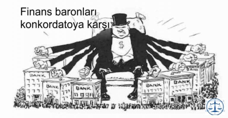 Finans baronları konkordatoya karşı...