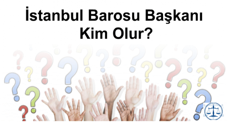 İstanbul Barosu başkanı kim olur?