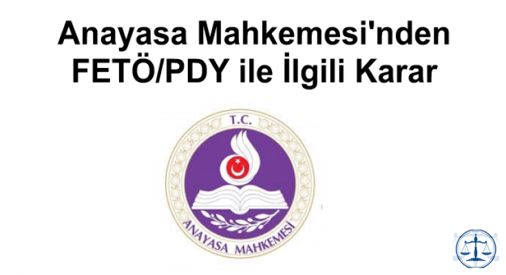 Anayasa Mahkemesi'nden FETÖ/PDY ile İlgili Karar