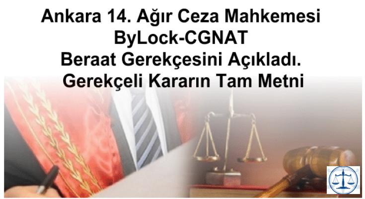 Ankara 14. Ağır Ceza Mahkemesi ByLock-CGNAT Beraat Gerekçesini Açıkladı. Gerekçeli Kararın Tam Metni