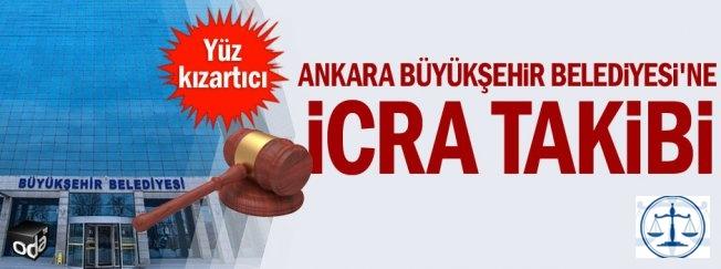 Ankara Büyükşehir Belediyesi'ne icra takibi