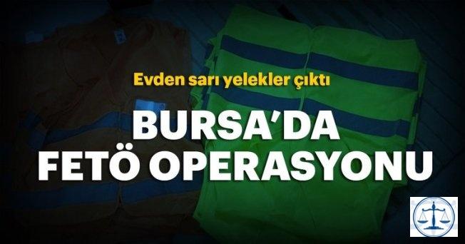 Bursa'da FETÖ operasyonu! Sarı yelekler ele geçirildi
