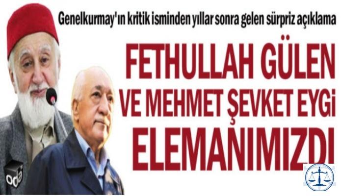 Fethullah Gülen ve Mehmet Şevket Eygi elemanımızdı