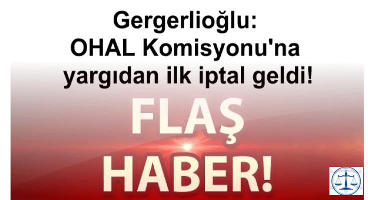 Gergerlioğlu: OHAL Komisyonu'na yargıdan ilk iptal geldi!