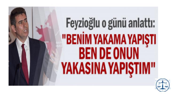 """Metin Feyzioğlu: """"Benim yakama yapıştı, ben de onun yakasına yapıştım"""""""