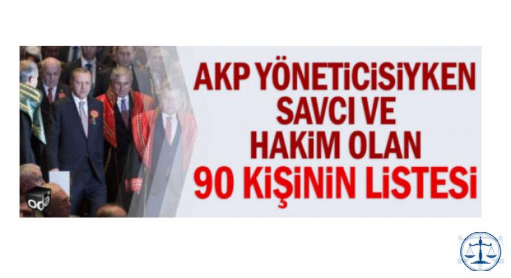 AKP yöneticisiyken savcı ve hakim olan 90 kişinin listesi
