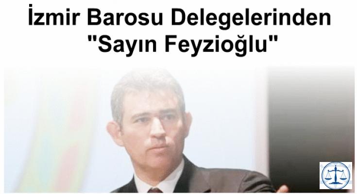 """İzmir Barosu Delegelerinden """"Sayın Feyzioğlu"""""""