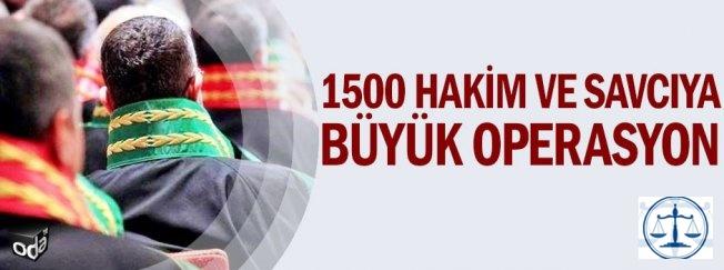 1500 hakim ve savcıya büyük operasyon