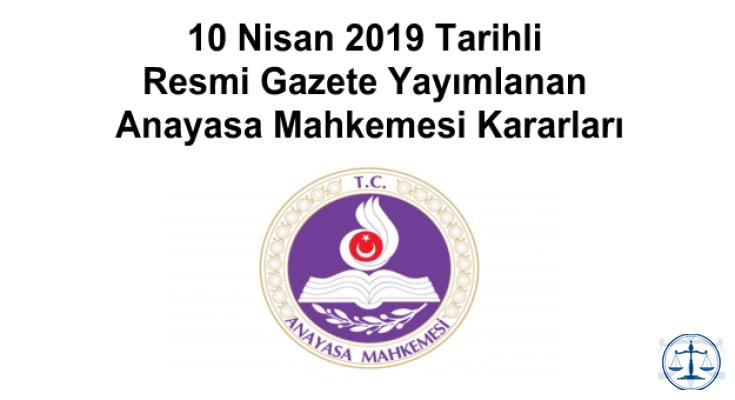 10 Nisan 2019 Tarihli Resmi Gazete Yayımlanan Anayasa Mahkemesi Kararları