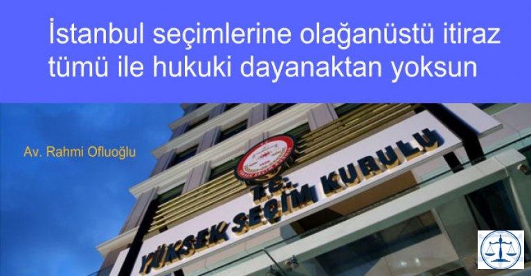AKP VE MHP'nin seçimlere olağanüstü itirazı açıkça hukuki dayanaktan yoksundur