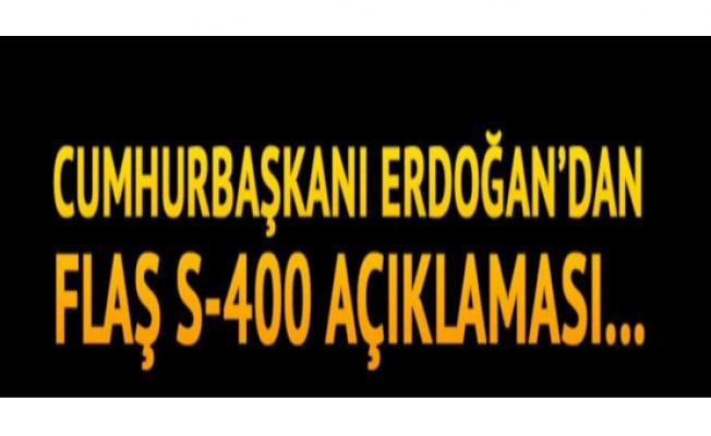 Cumhurbaşkanı Erdoğan flaş S-400 açıklaması