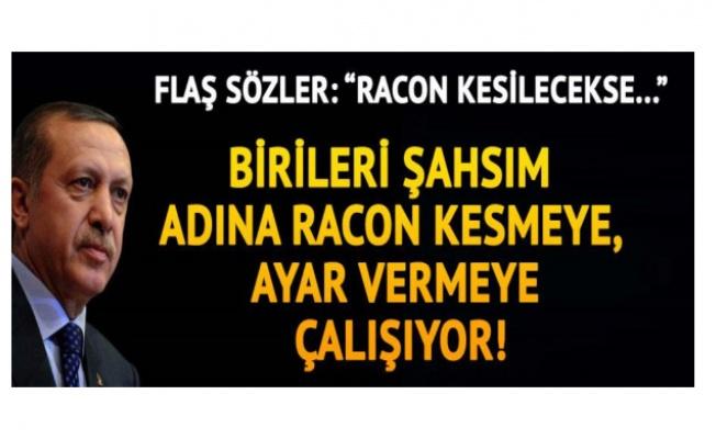 Erdoğan'dan bazı köşe yazarlarına sert sözler: Eğer racon kesilecekse bu raconu bizzat kendim keserim