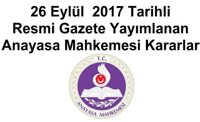26 Eylül  2017 Tarihli Resmi Gazete Yayımlanan Anayasa Mahkemesi Kararları
