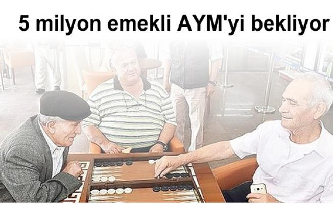 5 milyon emekli AYM'yi bekliyor