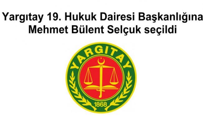 Yargıtay 19. Hukuk Dairesi Başkanlığına Selçuk seçildi
