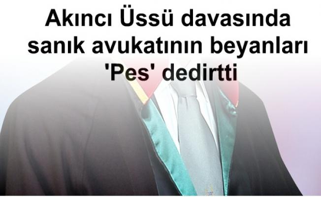 Akıncı Üssü davasında sanık avukatının beyanları 'Pes' dedirtti
