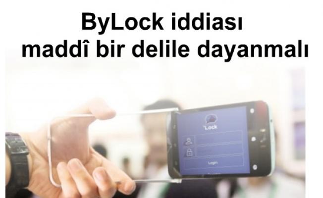 ByLock iddiası maddî bir delile dayanmalı