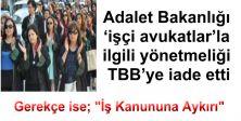 Adalet Bakanlığı 'işçi avukatlar'la ilgili yönetmeliği TBB'ye iade etti