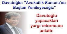 Davutoğlu: Avukatlık Kanunu'nu Baştan Yenileyeceğiz