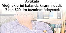 Avukata 'değneklerini kafanda kırarım' dedi; 7 bin 500 lira tazminat ödeyecek