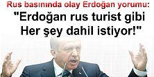 Rus basınında olay Erdoğan yorumu: Her şey dahil istiyor!