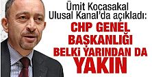 Ümit Kocasakal, Ulusal Kanal'da açıkladı: CHP Genel Başkanlığı belki yarından da yakın