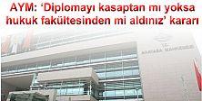 AYM: 'Diplomayı kasaptan mı yoksa  hukuk fakültesinden mi aldınız' kararı