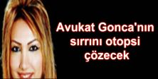 Avukat Gonca'nın sırrını otopsi çözecek