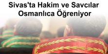 Sivas'ta hakim ve savcılar Osmanlıca öğreniyor