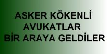ASKER KÖKENLİ AVUKATLAR  BİR ARAYA GELDİLER