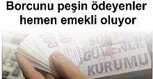 Borcunu peşin ödeyenler hemen emekli oluyor