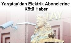 Yargıtay'dan Elektrik Abonelerine Kötü Haber