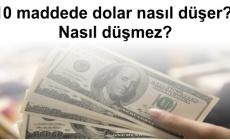 10 maddede dolar nasıl düşer? Nasıl düşmez?