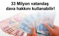33 Milyon vatandaş dava hakkını kullanabilir!