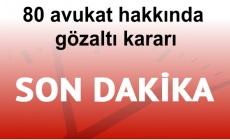 FETÖ avukatlarına operasyon: 80 avukat hakkında gözaltı kararı