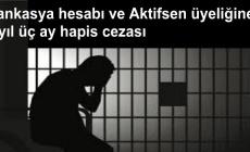Bankasya hesabı ve Aktifsen üyeliğine 6 yıl üç ay hapis cezası
