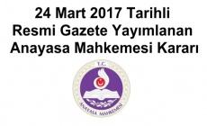 24 Mart 2017 Tarihli Resmi Gazete Yayımlanan Anayasa Mahkemesi Kararı